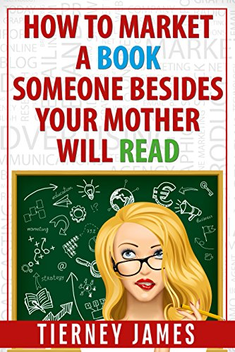 Front cover of How to Market a Book Someone Besides Your Mother WIll Read by Tierney James